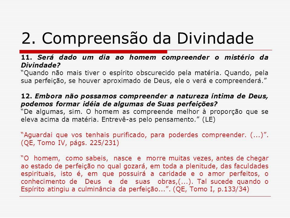 2.Compreensão da Divindade 11. Será dado um dia ao homem compreender o mistério da Divindade.