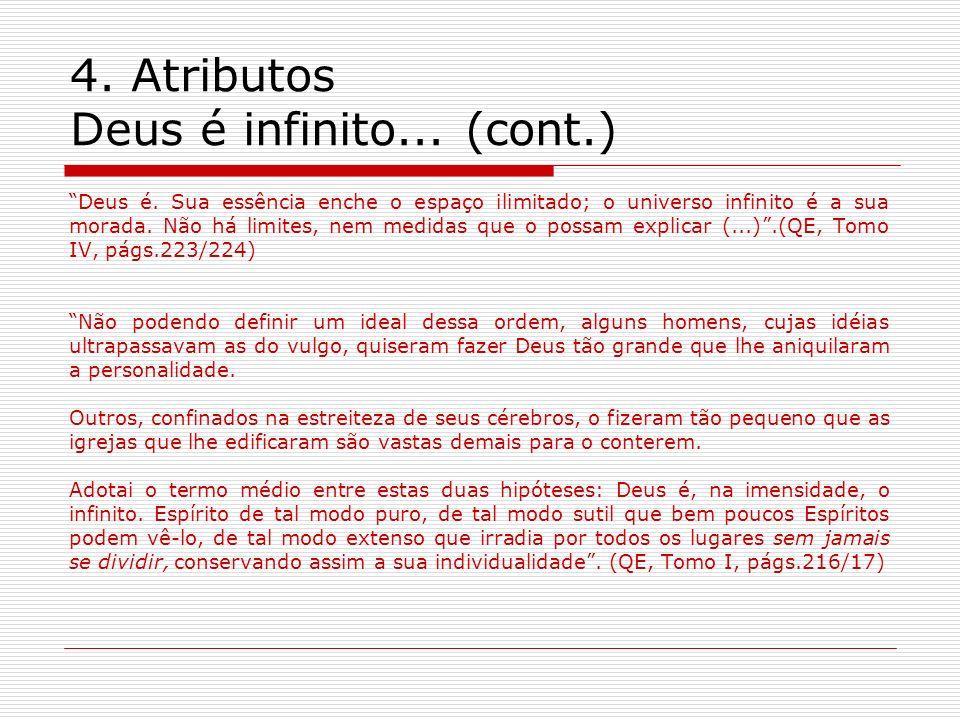4.Atributos Deus é infinito... (cont.) Deus é.