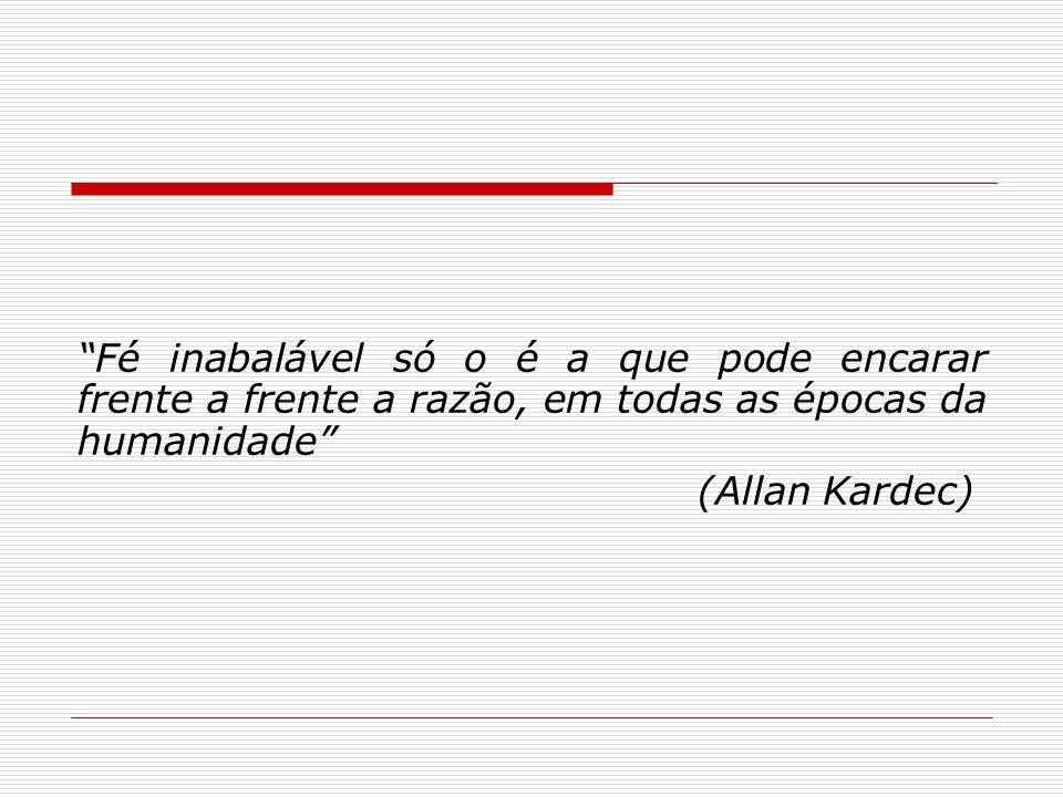 Fé inabalável só o é a que pode encarar frente a frente a razão, em todas as épocas da humanidade (Allan Kardec)