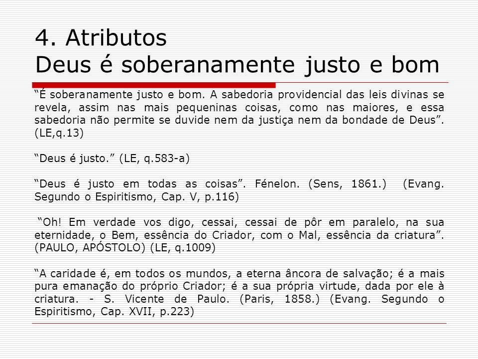 4.Atributos Deus é soberanamente justo e bom É soberanamente justo e bom.