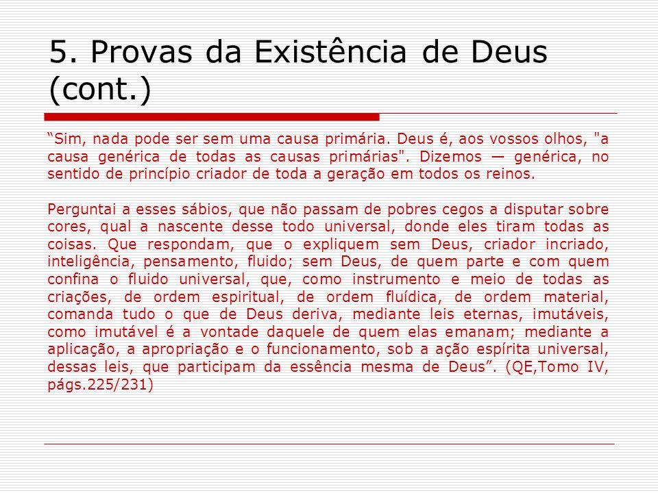 5.Provas da Existência de Deus (cont.) Sim, nada pode ser sem uma causa primária.