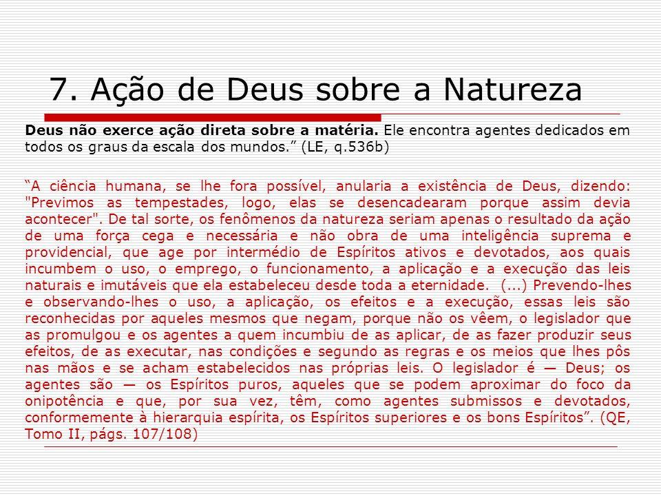 7.Ação de Deus sobre a Natureza Deus não exerce ação direta sobre a matéria.