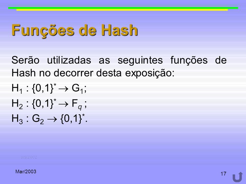 Mar/2003 17 Funções de Hash Serão utilizadas as seguintes funções de Hash no decorrer desta exposição: H 1 : {0,1} * G 1 ; H 2 : {0,1} * F q ; H 3 : G