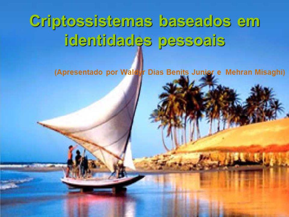 Mar/2003 2 Criptossistemas baseados em identidades pessoais Criptossistemas baseados em identidades pessoais (Apresentado por Waldyr Dias Benits Junio