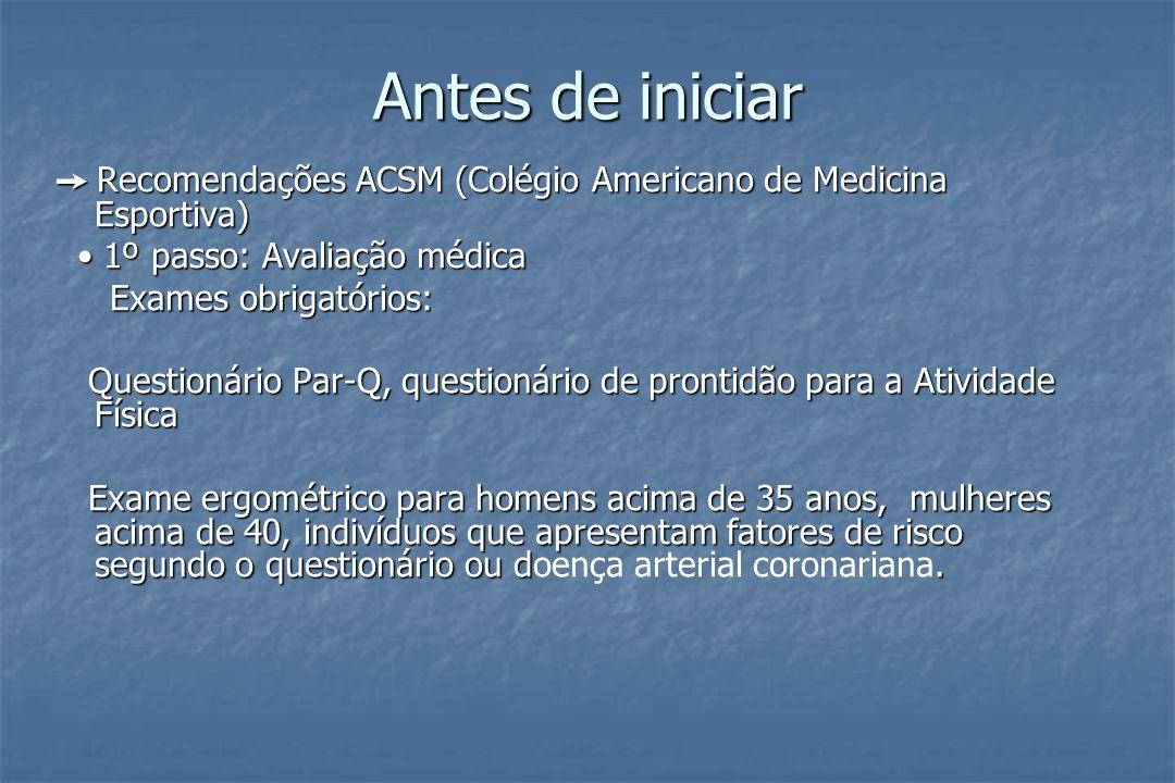 Antes de iniciar Recomendações ACSM (Colégio Americano de Medicina Esportiva) Recomendações ACSM (Colégio Americano de Medicina Esportiva) 1º passo: A