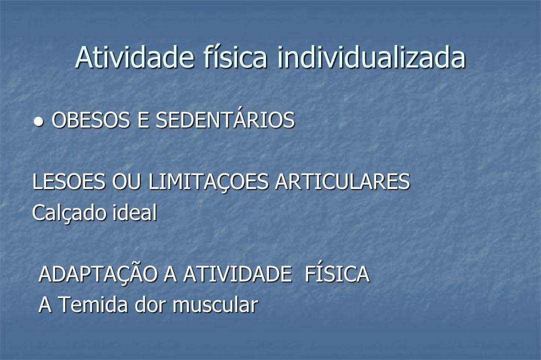 Atividade física individualizada OBESOS E SEDENTÁRIOS OBESOS E SEDENTÁRIOS LESOES OU LIMITAÇOES ARTICULARES Calçado ideal ADAPTAÇÃO A ATIVIDADE FÍSICA
