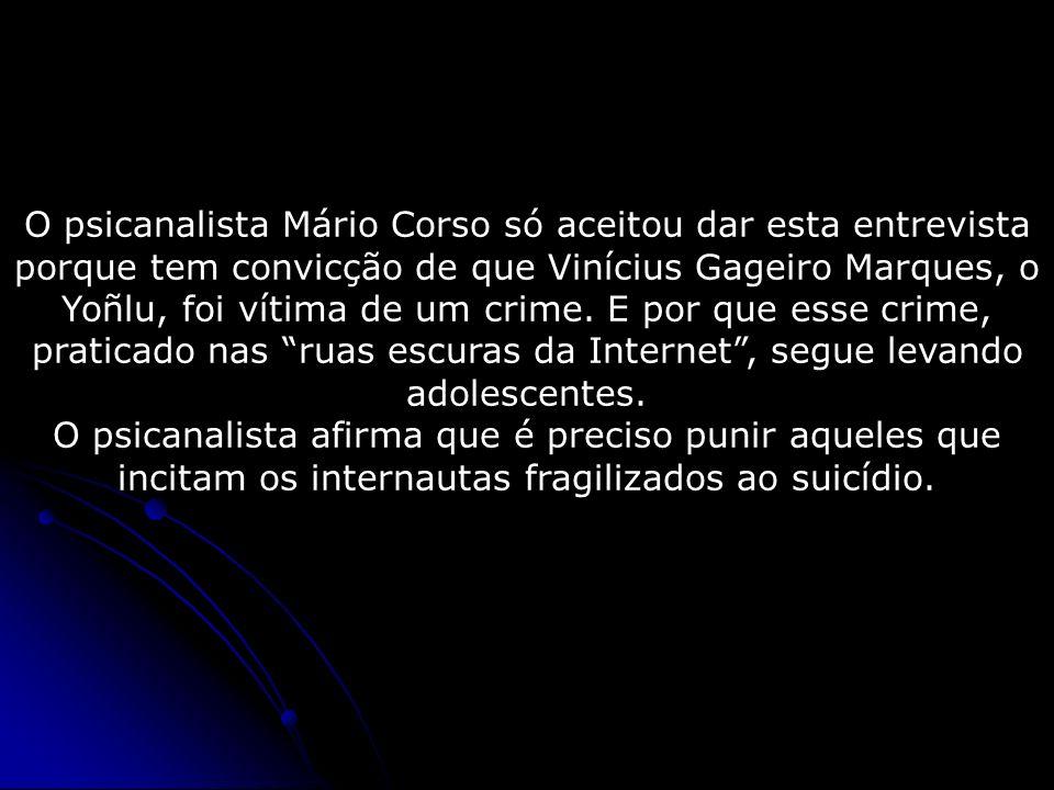 O psicanalista Mário Corso só aceitou dar esta entrevista porque tem convicção de que Vinícius Gageiro Marques, o Yoñlu, foi vítima de um crime. E por