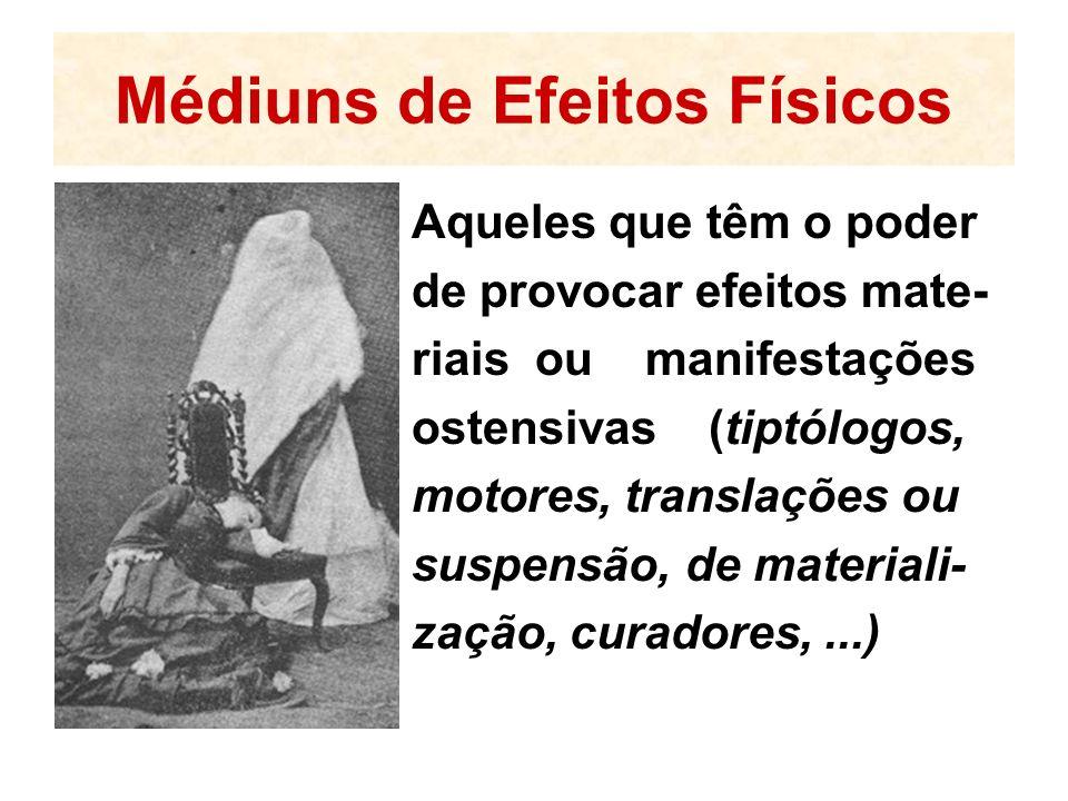 Médiuns de Efeitos Físicos Aqueles que têm o poder de provocar efeitos mate- riais ou manifestações ostensivas (tiptólogos, motores, translações ou suspensão, de materiali- zação, curadores,...)