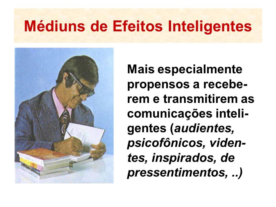 Médiuns de Efeitos Inteligentes Mais especialmente propensos a recebe- rem e transmitirem as comunicações inteli- gentes (audientes, psicofônicos, viden- tes, inspirados, de pressentimentos,..)