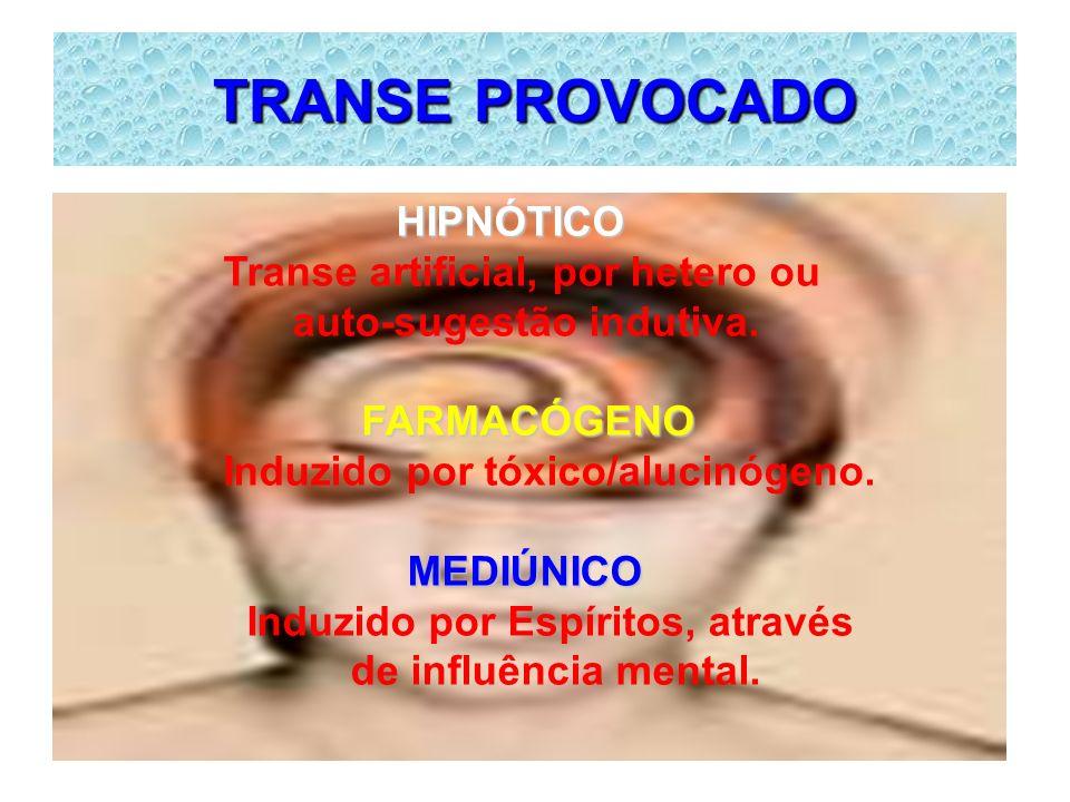 TRANSE PROVOCADO HIPNÓTICO Transe artificial, por hetero ou auto-sugestão indutiva.