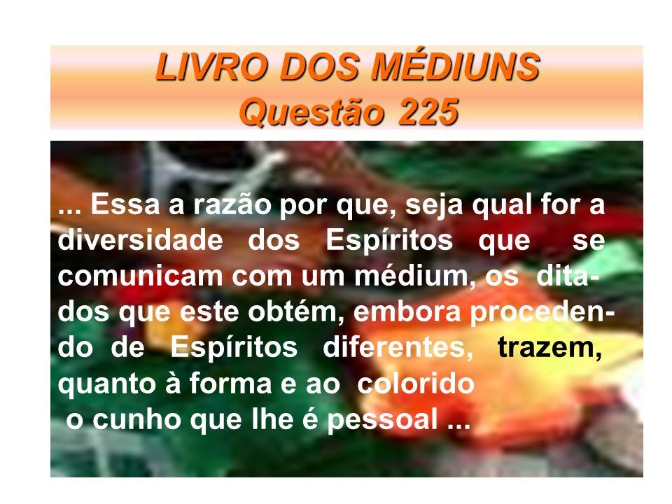 LIVRO DOS MÉDIUNS Questão 225...
