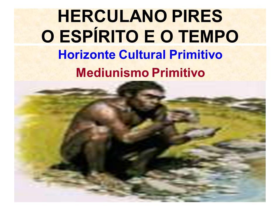 HERCULANO PIRES O ESPÍRITO E O TEMPO Horizonte Cultural Primitivo Mediunismo Primitivo