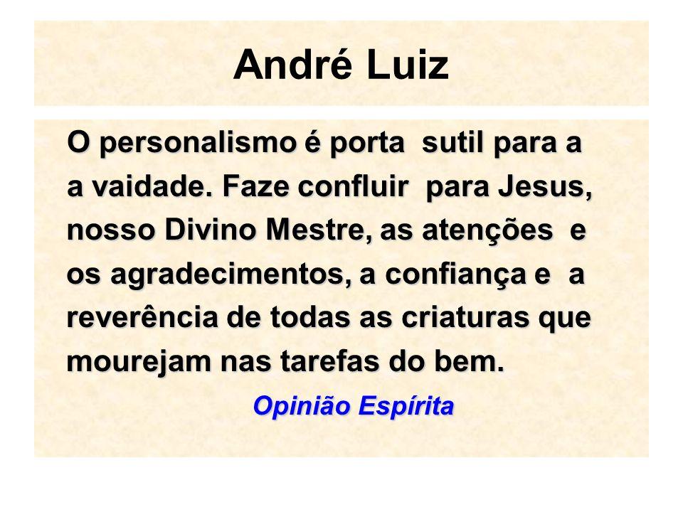 André Luiz O personalismo é porta sutil para a a vaidade.
