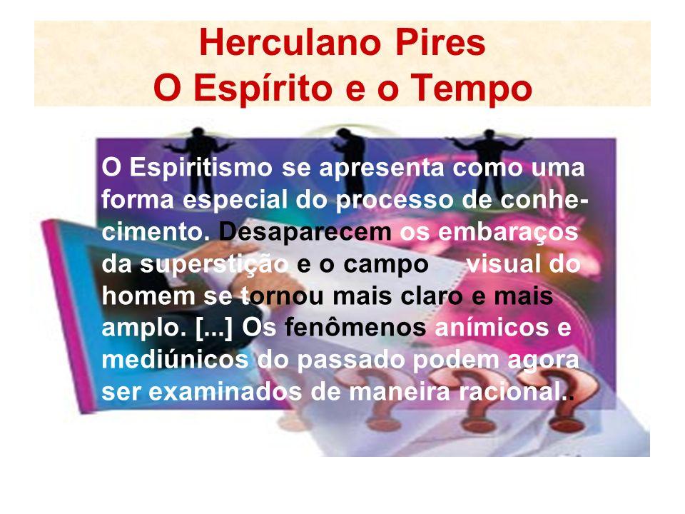 Herculano Pires O Espírito e o Tempo O Espiritismo se apresenta como uma forma especial do processo de conhe- cimento.
