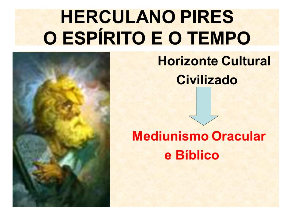 Horizonte Cultural Civilizado Mediunismo Oracular e Bíblico HERCULANO PIRES O ESPÍRITO E O TEMPO