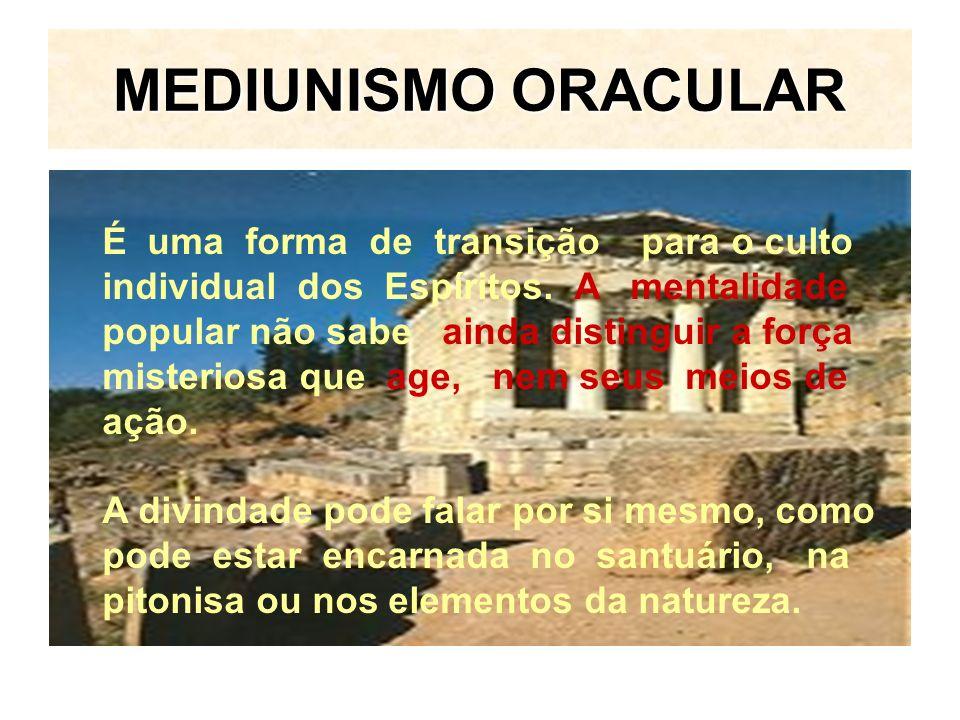 MEDIUNISMO ORACULAR É uma forma de transição para o culto individual dos Espíritos.