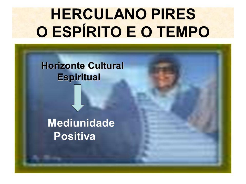 HERCULANO PIRES O ESPÍRITO E O TEMPO Horizonte Cultural Horizonte Cultural Espiritual Espiritual Mediunidade Positiva