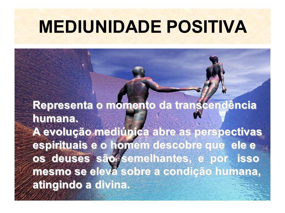 MEDIUNIDADE POSITIVA Representa o momento da transcendência humana.