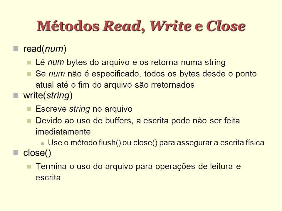 Métodos Read, Write e Close read(num) Lê num bytes do arquivo e os retorna numa string Se num não é especificado, todos os bytes desde o ponto atual a
