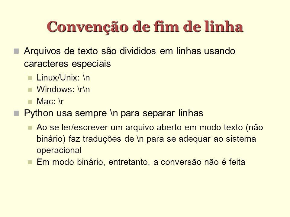 Convenção de fim de linha Arquivos de texto são divididos em linhas usando caracteres especiais Linux/Unix: \n Windows: \r\n Mac: \r Python usa sempre