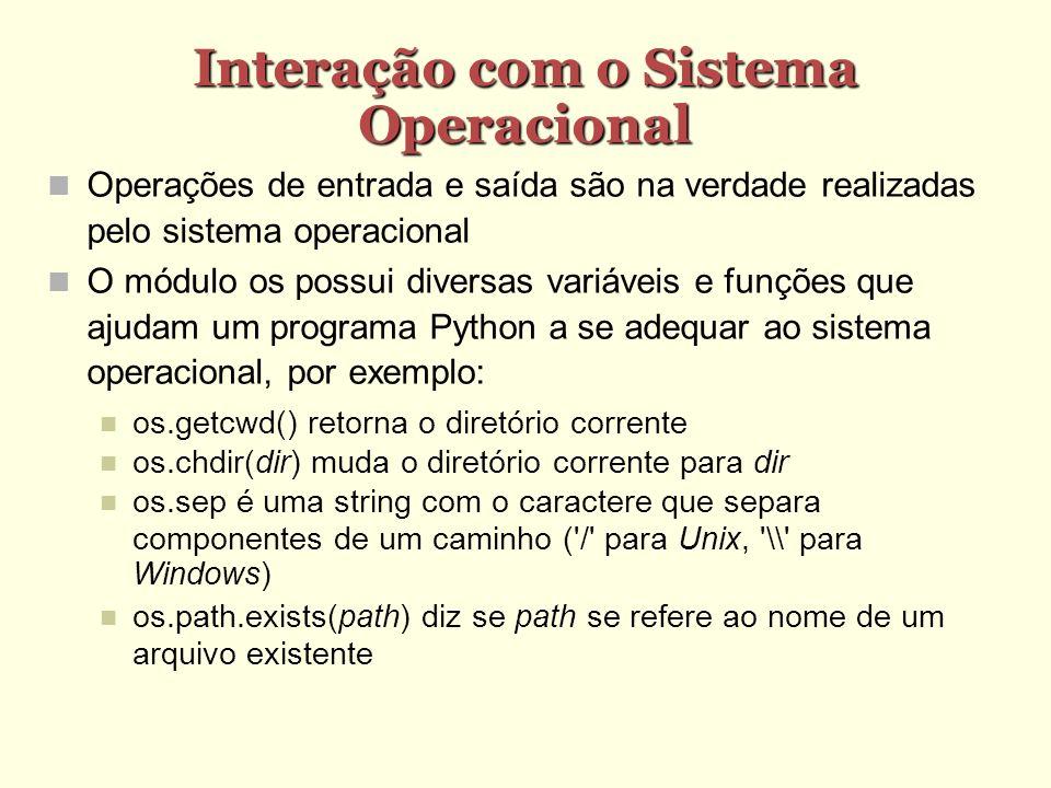 Interação com o Sistema Operacional Operações de entrada e saída são na verdade realizadas pelo sistema operacional O módulo os possui diversas variáv
