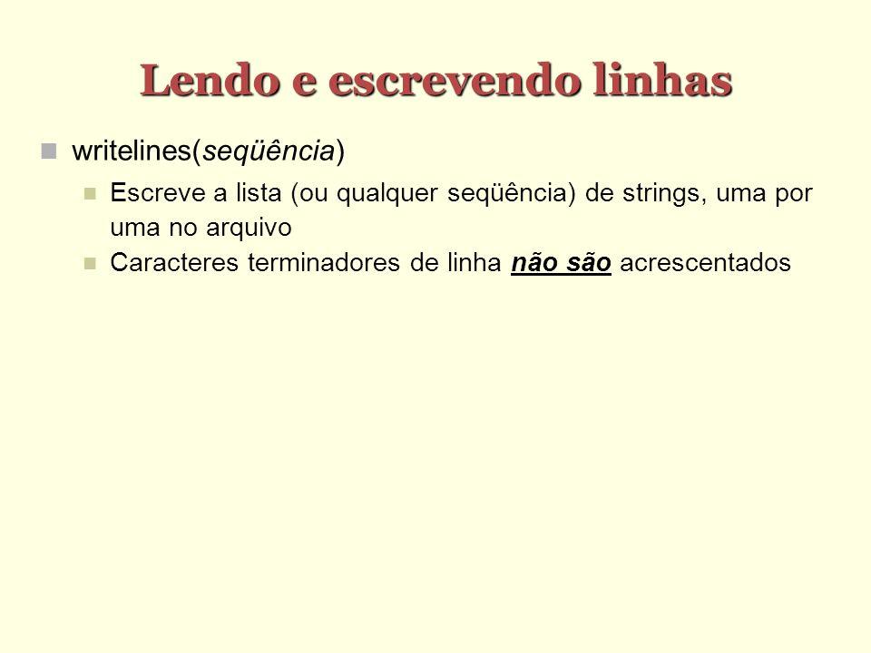 Lendo e escrevendo linhas writelines(seqüência) Escreve a lista (ou qualquer seqüência) de strings, uma por uma no arquivo Caracteres terminadores de