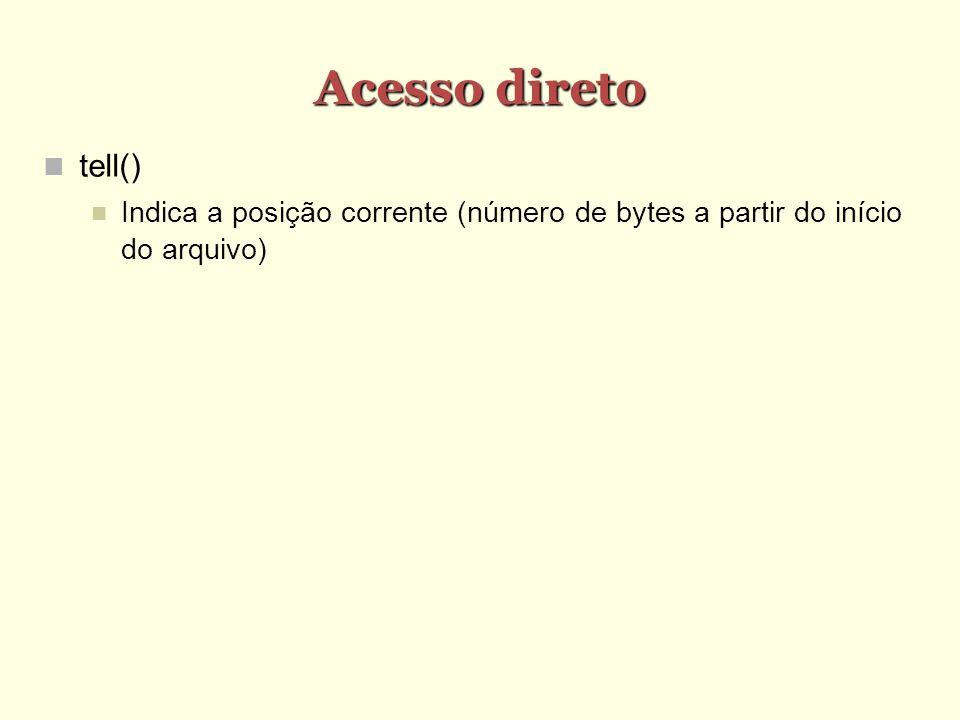 Acesso direto tell() Indica a posição corrente (número de bytes a partir do início do arquivo)