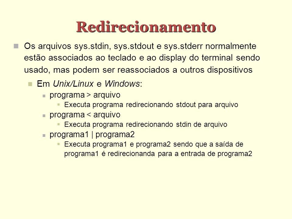 Redirecionamento Os arquivos sys.stdin, sys.stdout e sys.stderr normalmente estão associados ao teclado e ao display do terminal sendo usado, mas pode