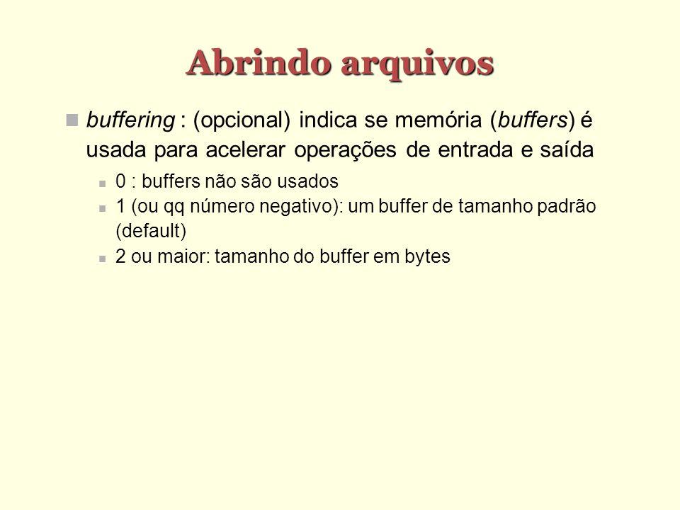 Abrindo arquivos buffering : (opcional) indica se memória (buffers) é usada para acelerar operações de entrada e saída 0 : buffers não são usados 1 (o
