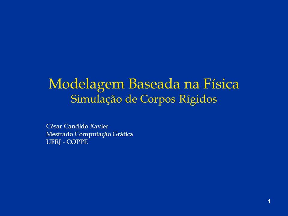 2 Objetivo Apresentar os principais conceitos das notas de aula elaboradas por David Baraff no Modelamento Baseado na Física para simulação de movimentos de Corpos Rígidos.