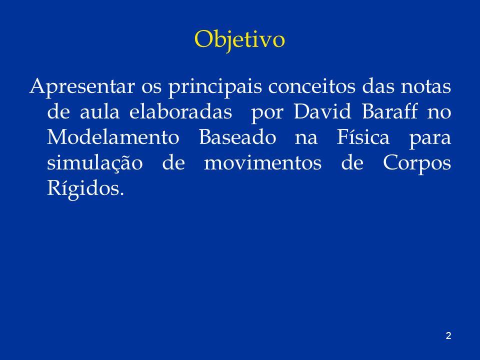 2 Objetivo Apresentar os principais conceitos das notas de aula elaboradas por David Baraff no Modelamento Baseado na Física para simulação de movimen