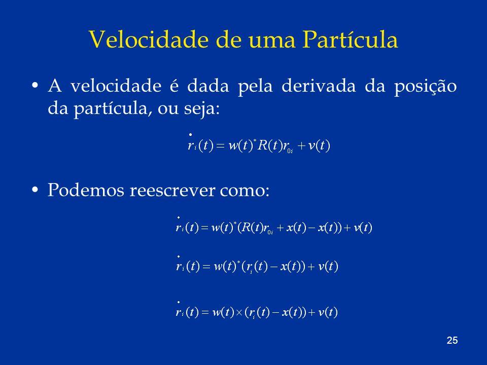 25 Velocidade de uma Partícula A velocidade é dada pela derivada da posição da partícula, ou seja: Podemos reescrever como: