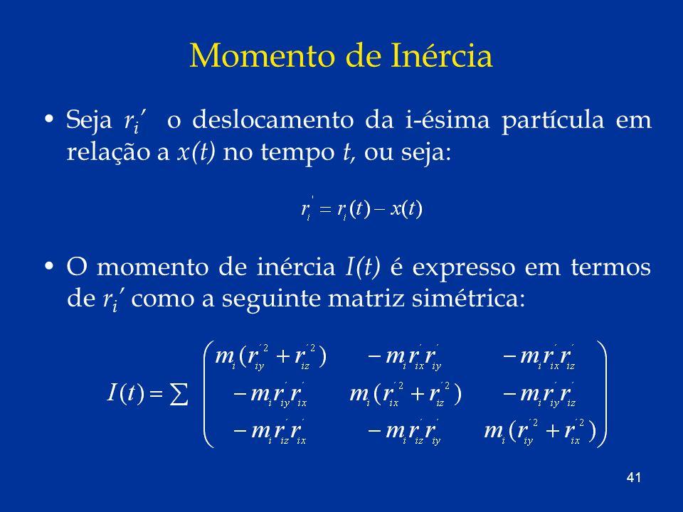 41 Momento de Inércia Seja r i o deslocamento da i-ésima partícula em relação a x(t) no tempo t, ou seja: O momento de inércia I(t) é expresso em term