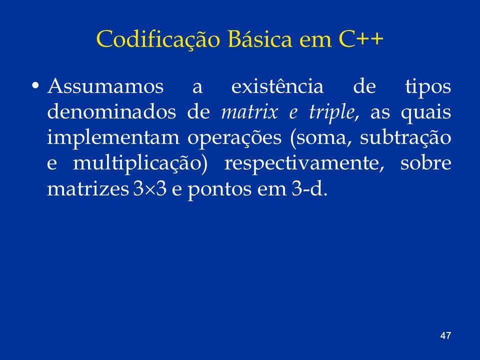 47 Codificação Básica em C++ Assumamos a existência de tipos denominados de matrix e triple, as quais implementam operações (soma, subtração e multipl