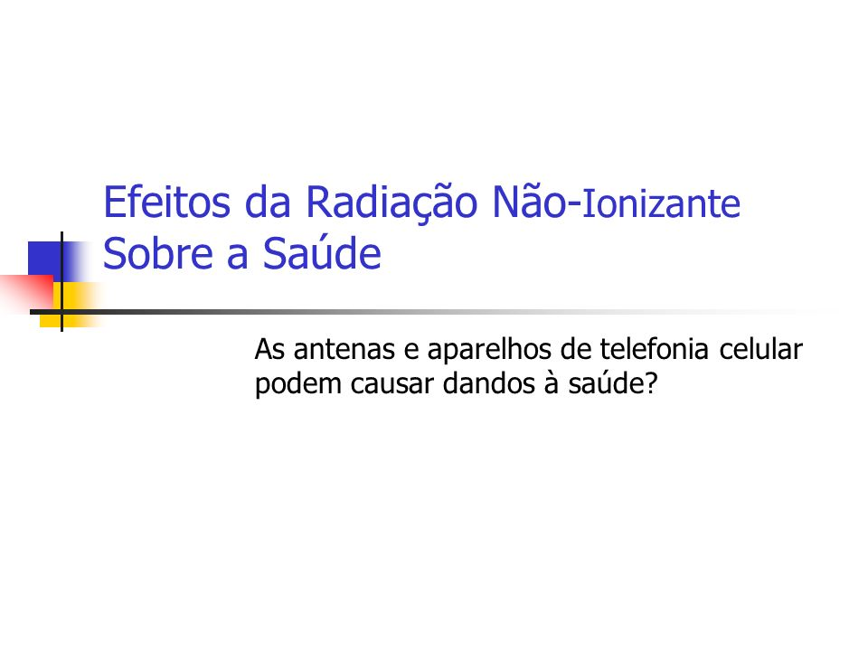Efeitos da Radiação Não- Ionizante Sobre a Saúde A exposição à radiação não-ionizante na faixa de RF dentro dos limites estabelecidos parece não estar associada a aumento de riscos à saúde humana e, portanto, é segura para a população