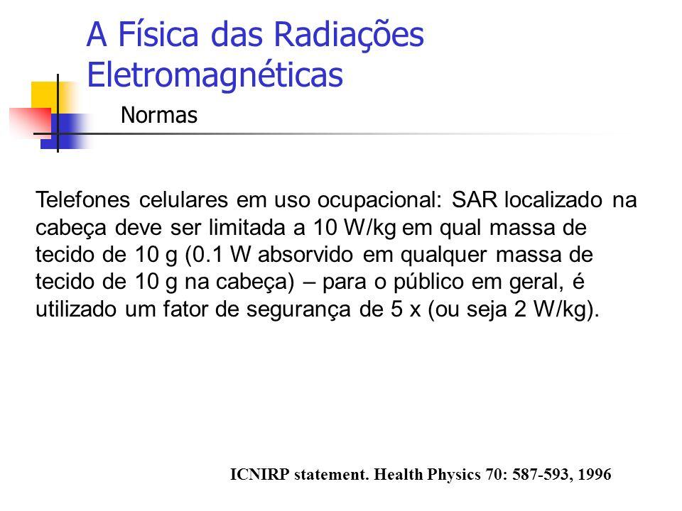 A Física das Radiações Eletromagnéticas Normas Telefones celulares em uso ocupacional: SAR localizado na cabeça deve ser limitada a 10 W/kg em qual ma