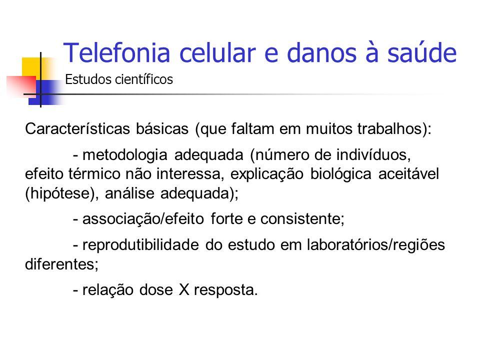 Telefonia celular e danos à saúde Estudos científicos Características básicas (que faltam em muitos trabalhos): - metodologia adequada (número de indi