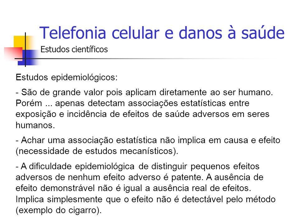 Telefonia celular e danos à saúde Estudos científicos Estudos epidemiológicos: - São de grande valor pois aplicam diretamente ao ser humano. Porém...