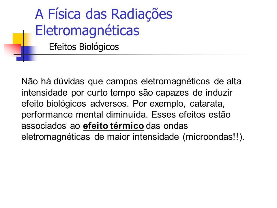A Física das Radiações Eletromagnéticas Efeitos Biológicos Então é essencial que efeitos térmicos das radiações eletromagnéticas sejam evitados.