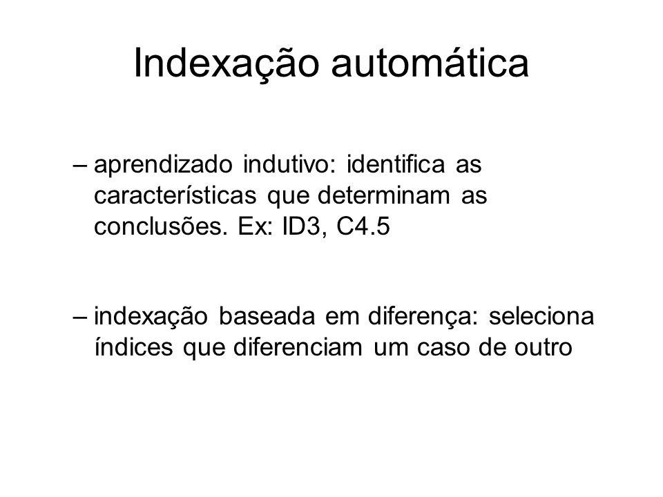 Indexação automática –aprendizado indutivo: identifica as características que determinam as conclusões. Ex: ID3, C4.5 –indexação baseada em diferença: