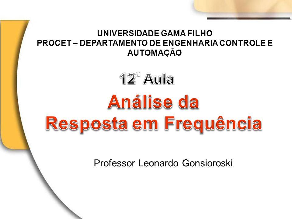UNIVERSIDADE GAMA FILHO PROCET – DEPARTAMENTO DE ENGENHARIA CONTROLE E AUTOMAÇÃO Professor Leonardo Gonsioroski