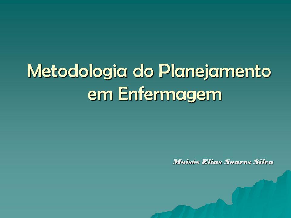 Metodologia do Planejamento em Enfermagem Moisés Elias Soares Silva