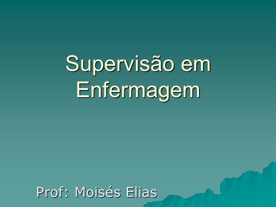 Supervisão em Enfermagem Prof: Moisés Elias