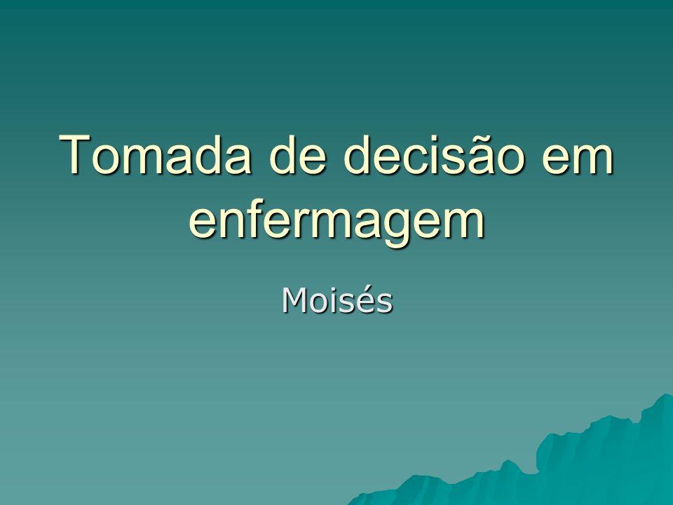 Tomada de decisão em enfermagem Moisés