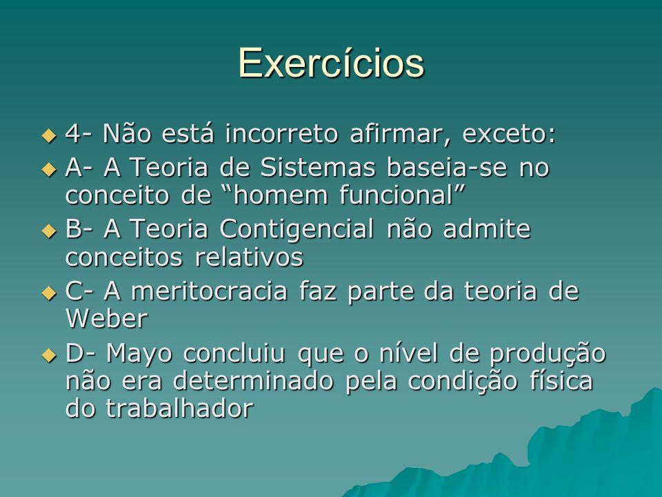 Exercícios 4- Não está incorreto afirmar, exceto: 4- Não está incorreto afirmar, exceto: A- A Teoria de Sistemas baseia-se no conceito de homem funcio