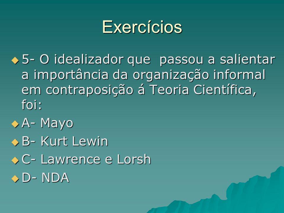 Exercícios 5- O idealizador que passou a salientar a importância da organização informal em contraposição á Teoria Científica, foi: 5- O idealizador q
