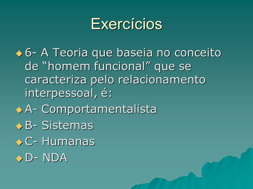 Exercícios 6- A Teoria que baseia no conceito de homem funcional que se caracteriza pelo relacionamento interpessoal, é: 6- A Teoria que baseia no con