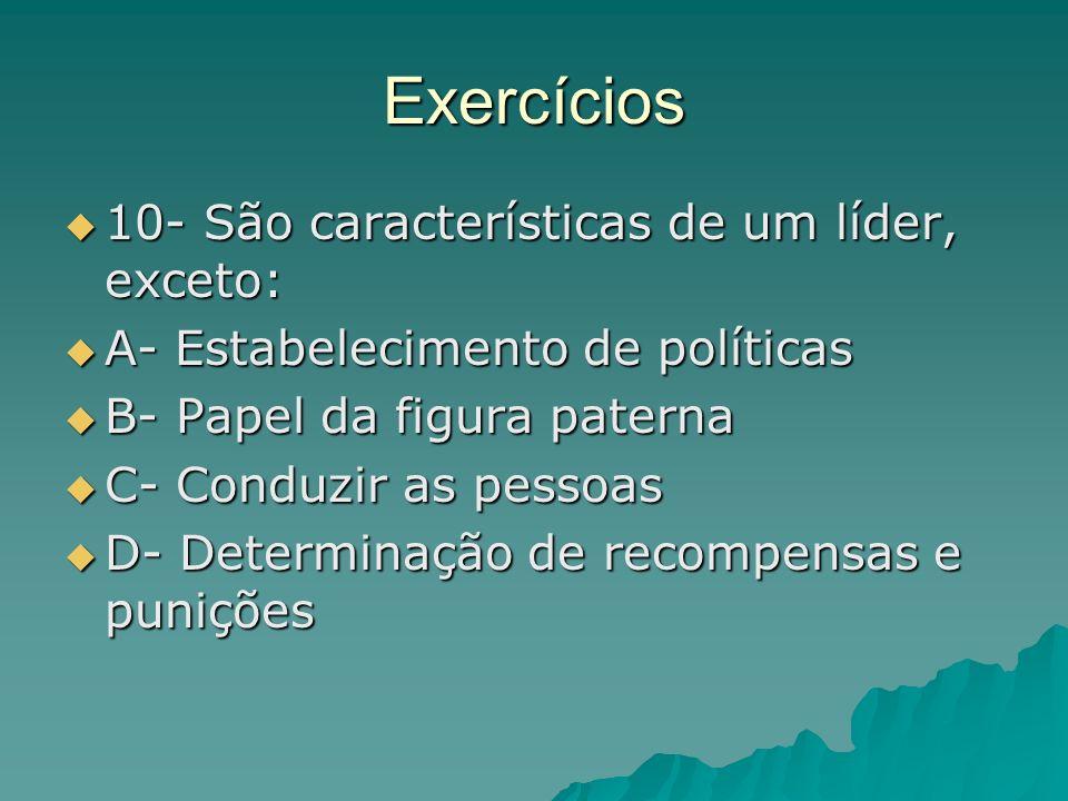 Exercícios 10- São características de um líder, exceto: 10- São características de um líder, exceto: A- Estabelecimento de políticas A- Estabeleciment