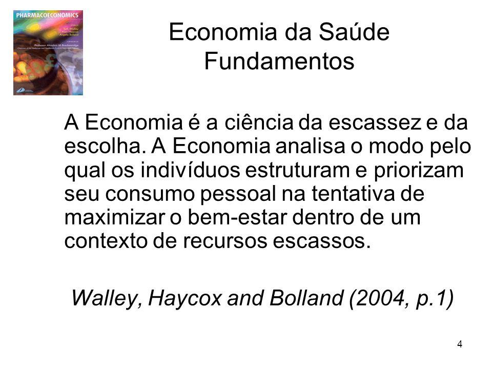 4 Economia da Saúde Fundamentos A Economia é a ciência da escassez e da escolha. A Economia analisa o modo pelo qual os indivíduos estruturam e priori