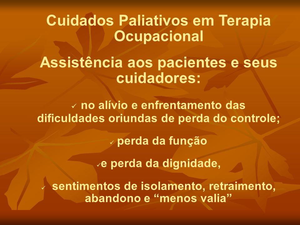 Cuidados Paliativos em Terapia Ocupacional Assistência aos pacientes e seus cuidadores: no alívio e enfrentamento das dificuldades oriundas de perda d